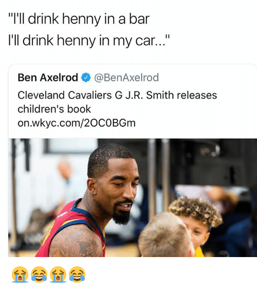 "Cleveland Cavaliers, Book, and Cavaliers: ""'lI drink henny in a bar  I'll drink henny in my car...""  Ben Axelrod @BenAxelrod  Cleveland Cavaliers G J.R. Smith releases  children's book  on.wkyc.com/20COBGm 😭😂😭😂"