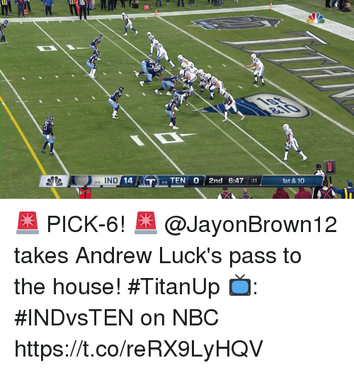 Memes, House, and 🤖: li  e-6 IND  14  TEN 0 2nd 6:47 :11  9-6  1st & 10 🚨 PICK-6! 🚨  @JayonBrown12 takes Andrew Luck's pass to the house! #TitanUp  📺: #INDvsTEN on NBC https://t.co/reRX9LyHQV