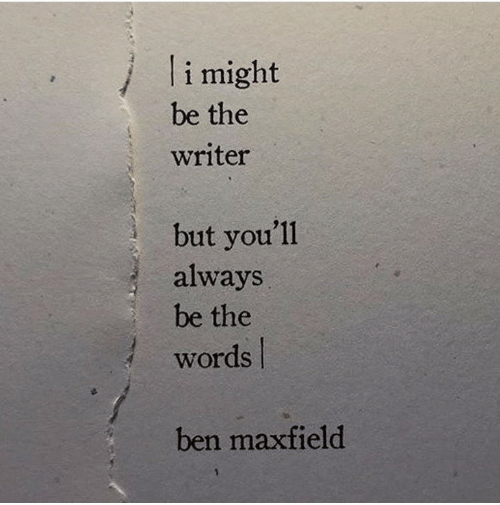 Writer: li might  be the  writer  but you'll  always  be the  words  ben maxfield