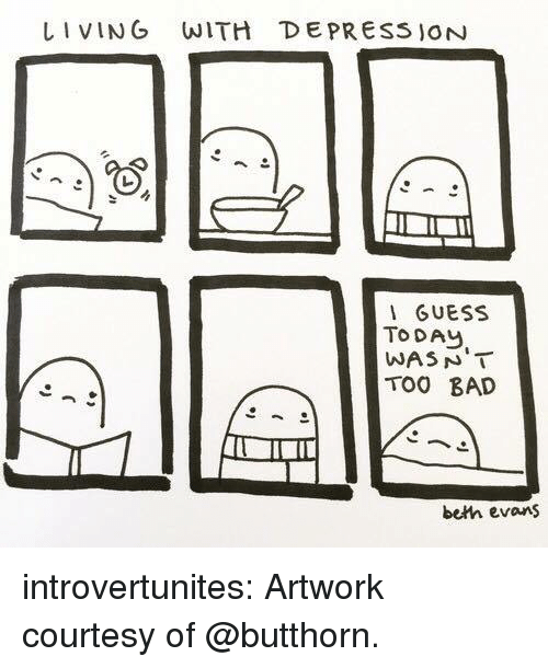 Bad, Tumblr, and Blog: LI VING WITH DEPRESS JON  GUESS  TO DAL,  TOO BAD  beth evans introvertunites:  Artwork courtesy of @butthorn.