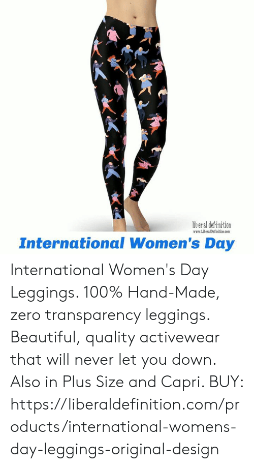 Beautiful, Zero, and International Women's Day: liber al def inition  www.LiberalDefinition.com  International Women's Day International Women's Day Leggings.   100% Hand-Made, zero transparency leggings. Beautiful, quality activewear that will never let you down. Also in Plus Size and Capri.   BUY: https://liberaldefinition.com/products/international-womens-day-leggings-original-design