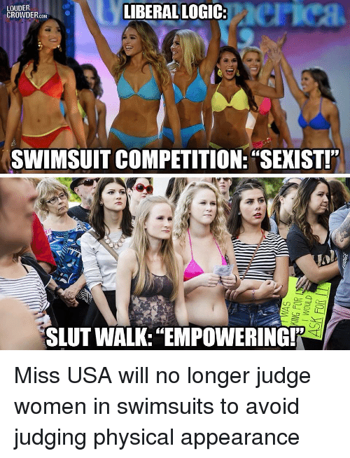 "Empowering: LIBERALLOGIC:  erica  LOUDER  CROWDER.cOMC  SWIMSUIT COMPETITION: ""SEXIST!  SLUT WALK:""EMPOWERING! Miss USA will no longer judge women in swimsuits to avoid judging physical appearance"