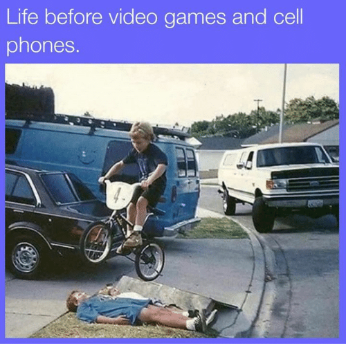 Dank, Life, and Video Games: Life before video games and cell  phones.