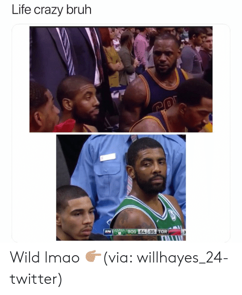 Bruh, Crazy, and Funny: Life crazy bruh  SN  BOS  64 95  TOR Wild lmao 👉🏽(via: willhayes_24-twitter)