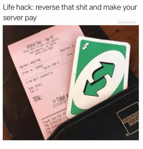 Dank, Life, and Shit: Life hack: reverse that shit and make your  server pay  drgrayfang  SUB TOTAL:  Tax 1:  2/12/2018