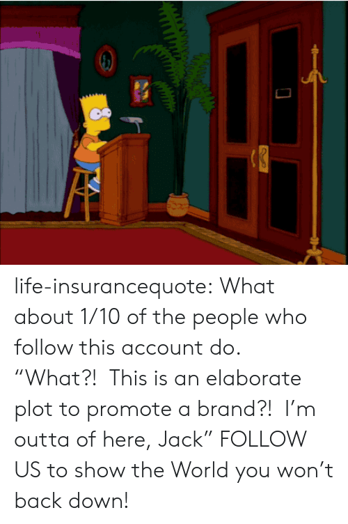 """Andrew Bogut, Life, and Tumblr: life-insurancequote: What about 1/10 of the people who follow this account do. """"What?! This is an elaborate plot to promote a brand?! I'm outta of here, Jack"""" FOLLOW US to show the World you won't back down!"""