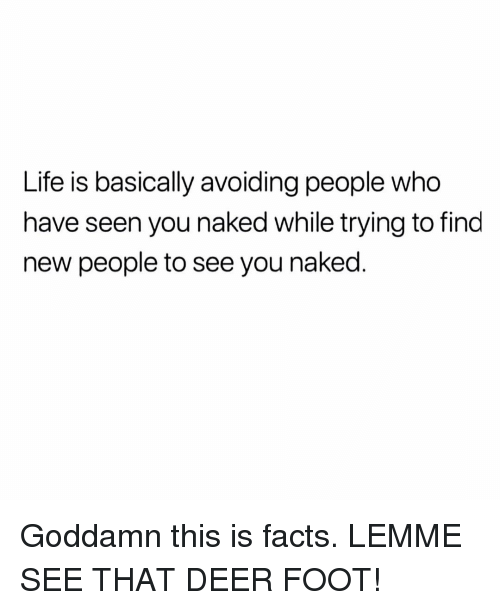 New People: Life is basically avoiding people who  have seen you naked while trying to find  new people to see you naked Goddamn this is facts. LEMME SEE THAT DEER FOOT!