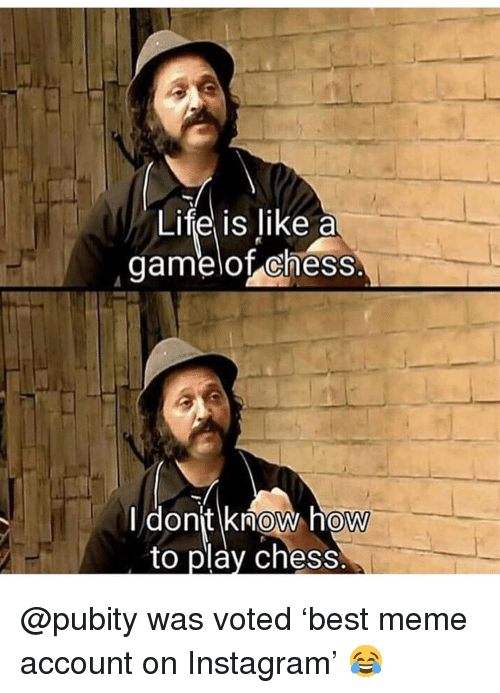 Instagram, Life, and Meme: Life is like a  gamelof chess.  Idonit know hoW  to play chess  0  0 @pubity was voted 'best meme account on Instagram' 😂