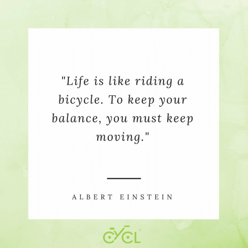 "Life, Bicycle, and Ein: ""Life is like riding  bicycle. To kеер yоur  a  balance, you must keep  moving.""  A LBERT EIN S TE IN  CL"