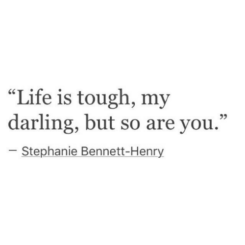 "Life, Tough, and Henry: ""Life is tough, my  darling, but so are you.""  r.  Stephanie Bennett-Henry"