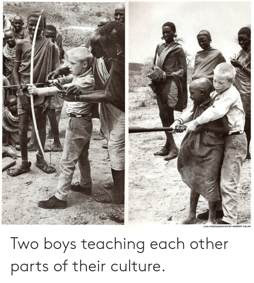 Life, Teaching, and Boys: LIFE PHOTOGRAPHS BY ROBERT HALMI Two boys teaching each other parts of their culture.