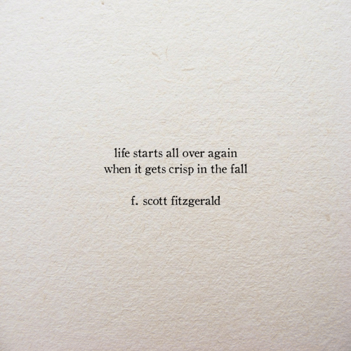 The Fall: life starts all over  again  when it gets crisp in the fall  f. scott fitzgerald