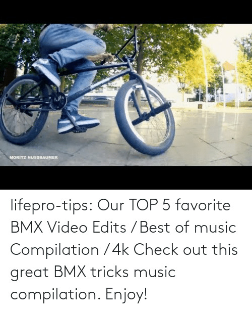 great: lifepro-tips:  Our TOP 5 favorite BMX Video Edits / Best of music Compilation / 4k  Check out this great BMX tricks music compilation. Enjoy!