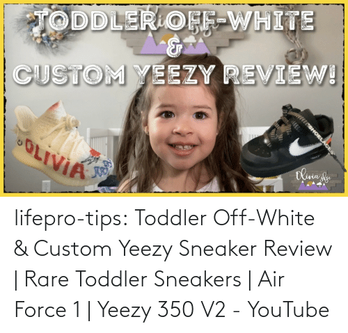 force: lifepro-tips: Toddler Off-White & Custom Yeezy Sneaker Review | Rare Toddler Sneakers | Air Force 1 | Yeezy 350 V2 - YouTube