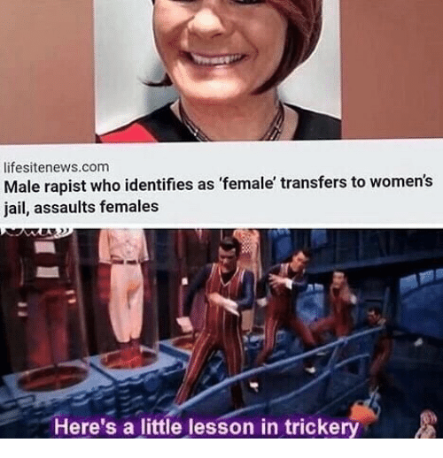 Jail, Memes, and 🤖: lifesitenews.com  Male rapist who identifies as 'female' transfers to women's  jail, assaults females  Here's a little lesson in trickery