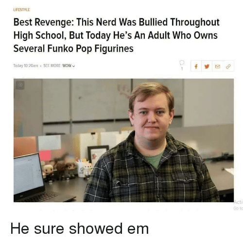 Nerd, Pop, and Revenge: LIFESTYLE  Best Revenge: This Nerd Was Bullied Throughout  High School, But Today He's An Adult Who Owns  Several Funko Pop Figurines  Today 10:20am SEE MORE: WOW  cti  Go to He sure showed em