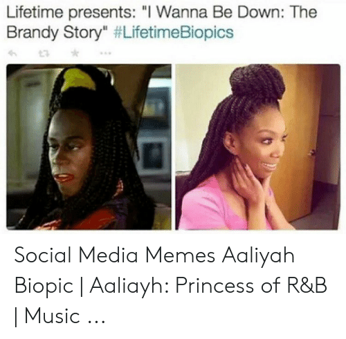 "Memes, Music, and Social Media: Lifetime presents: ""I Wanna Be Down: The  Brandy Story"" Social Media Memes Aaliyah Biopic 