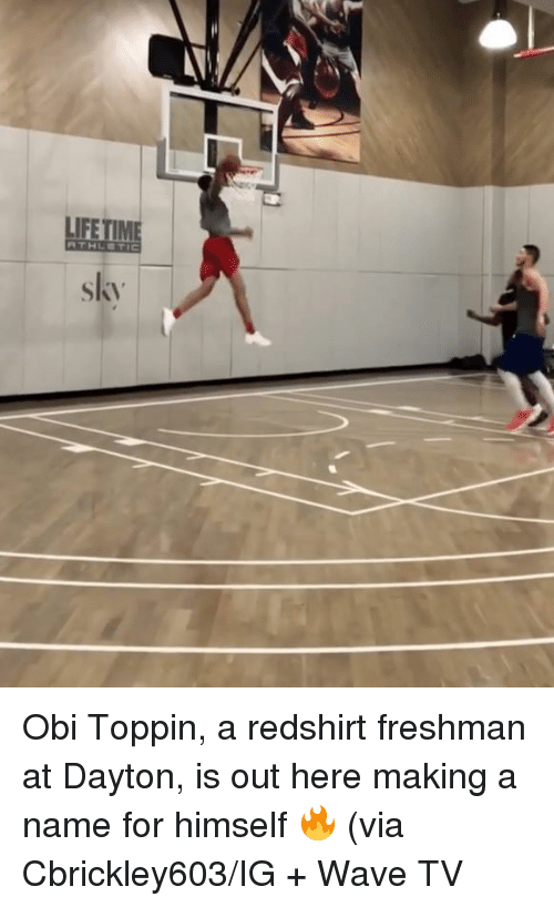Lifetime, Sky, and Wave: LIFETIME  sky Obi Toppin, a redshirt freshman at Dayton, is out here making a name for himself 🔥  (via Cbrickley603/IG + Wave TV