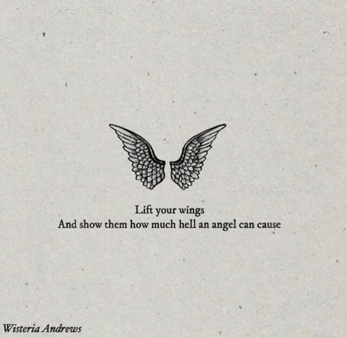 Angel: Lift your wings  And show them how much hel1  an angel can cause  Wisteria Andrews