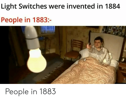 Switches: Light Switches were invented in 1884  People in 1883:- People in 1883