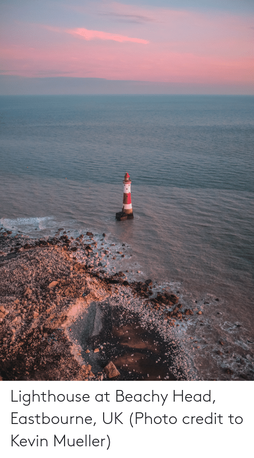 Mueller: Lighthouse at Beachy Head, Eastbourne, UK (Photo credit to Kevin Mueller)