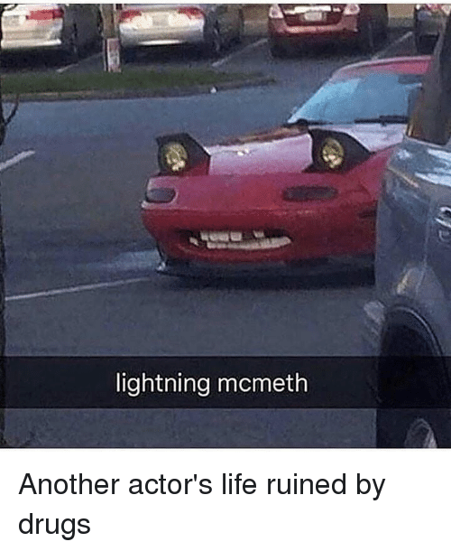 Drugs, Life, and Memes: lightning mcmeth Another actor's life ruined by drugs