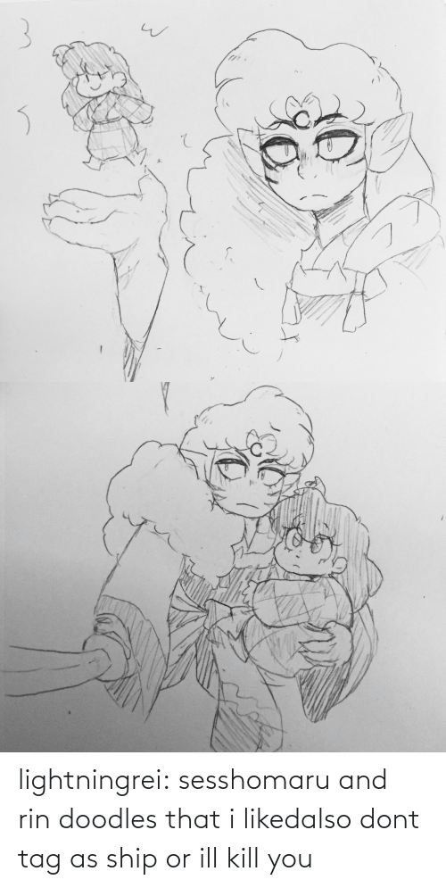 tag: lightningrei:  sesshomaru and rin doodles that i likedalso dont tag as ship or ill kill you