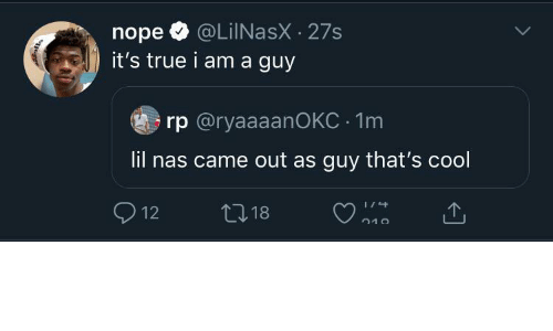 I Am A: @LiINasX · 27s  it's true i am a guy  nope  rp @ryaaaanOKC · 1m  lil nas came out as guy that's cool  O 12  27 18