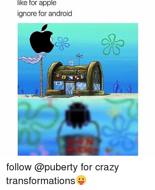 Android, Apple, and Crazy: like for apple  ignore for android follow @puberty for crazy transformations😛