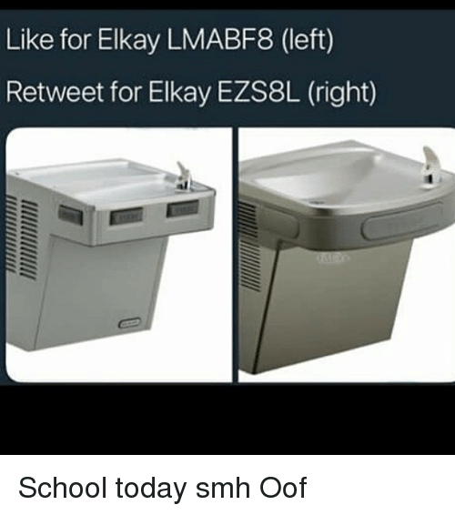 Memes, School, and Smh: Like for Elkay LMABF8 (left)  Retweet for Elkay EZS8L (right)  al School today smh Oof