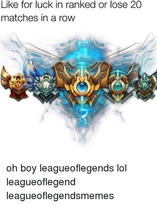 Lol, Memes, and Luck: Like for luck in ranked or lose 20  matches in a row oh boy leagueoflegends lol leagueoflegend leagueoflegendsmemes