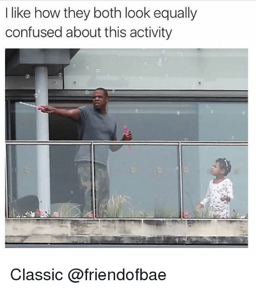 Confused, Funny, and Meme: like how they both look equally  confused about this activity Classic @friendofbae