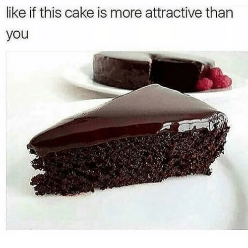 Memes, Cake, and 🤖: like if this cake is more attractive than  you