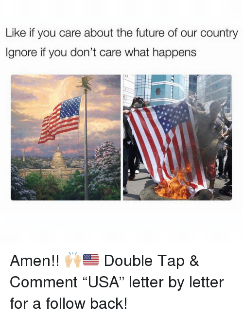 """Future, Memes, and Back: Like if you care about the future of our country  Ignore if you don't care what happens Amen!! 🙌🏼🇺🇸 Double Tap & Comment """"USA"""" letter by letter for a follow back!"""