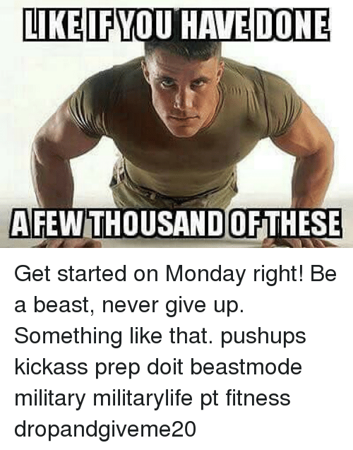 Kickasses: LIKE IF YOU HAVE DONE  AFEWTHOUSANDOF THESE Get started on Monday right! Be a beast, never give up. Something like that. pushups kickass prep doit beastmode military militarylife pt fitness dropandgiveme20