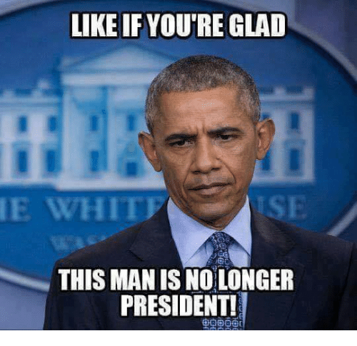 Memes, 🤖, and President: LIKE IF YOU'RE GLAD  ME WHIT  THIS MANISNOLONGER  PRESIDENT!