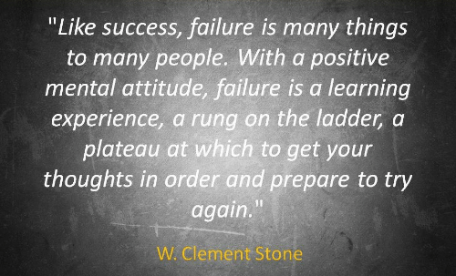 "Attitude, Experience, and Failure: ""Like success, failure is many things  to many people. With a positive  mental attitude, failure is a learning  experience, a rung on the ladder, a  plateau at which to get your  thoughts in order and prepare to try  again.""  W. Clement Stone"