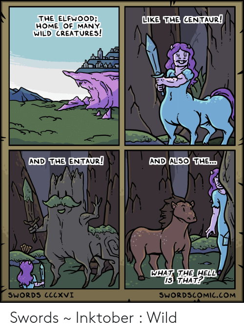 Home, Wild, and Hell: LIKE THE CENTAUR!  THE ELFWOOD;  HOME OF MANY  WILD CREATURES!  AND THE ENTAUR!  AND ALSO THE...  WHAT THE HELL  IS THAT?  SWORDS CCCXVI  SWORDSCOMIC.COM Swords ~ Inktober : Wild