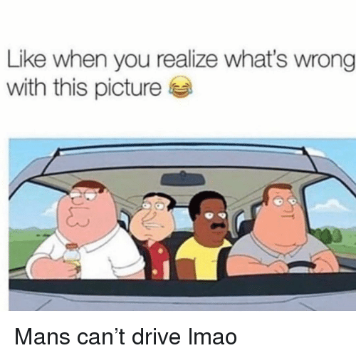 Funny, Lmao, and Drive: Like when you realize what's wrong  with this picture Mans can't drive lmao