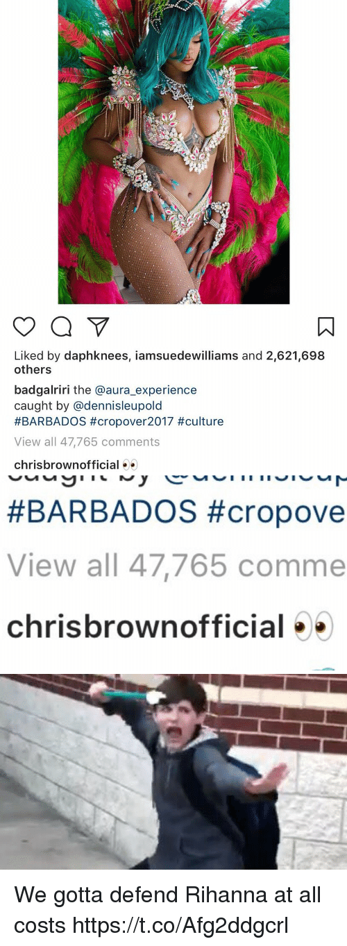 Funny, Rihanna, and Experience: Liked by daphknees, iamsuedewilliams and 2,621,698  others  badgalriri the @aura_experience  caught by @dennisleupold  #BARBADOS #crop○ver2017 #culture  View all 47,765 comments  chrisbrownofficial   #BARBADOS #cropove  View all 47,765 comme  chrisbrownofficial »> We gotta defend Rihanna at all costs https://t.co/Afg2ddgcrl