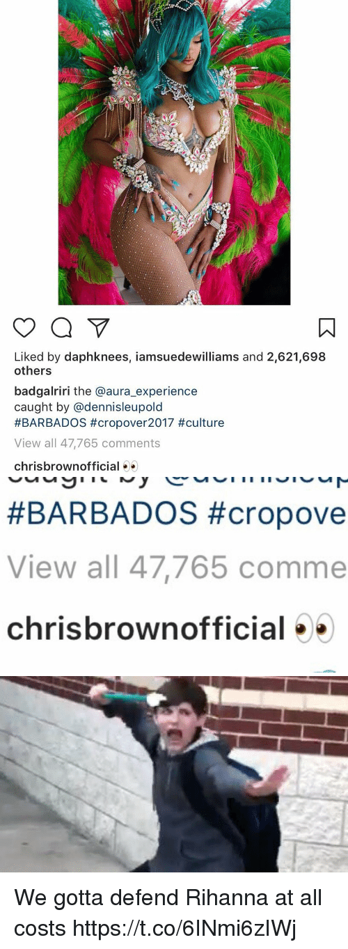 Rihanna, Relatable, and Experience: Liked by daphknees, iamsuedewilliams and 2,621,698  others  badgalriri the @aura_experience  caught by @dennisleupold  #BARBADOS #cropove r2017 #culture  View all 47,765 comments  chrisbrownofficial   #BARBADOS #cropove  View all 47,765 comme  chrisbrownofficial We gotta defend Rihanna at all costs https://t.co/6INmi6zIWj