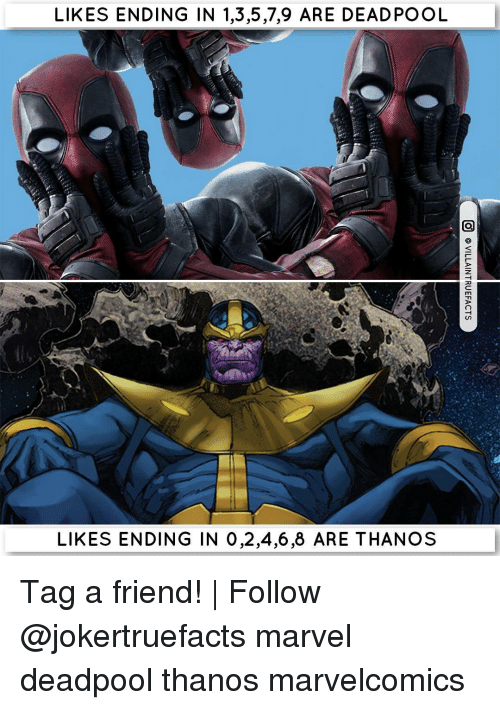 memes: LIKES ENDING IN 1,3,5,7,9 ARE DEADPOOL  LIKES ENDING IN 0,2,4,6,8 ARE THANOS Tag a friend! | Follow @jokertruefacts marvel deadpool thanos marvelcomics