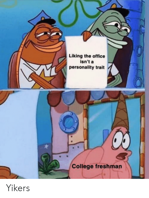 College, The Office, and Office: Liking the office  isn't a  personality trait  College freshman Yikers