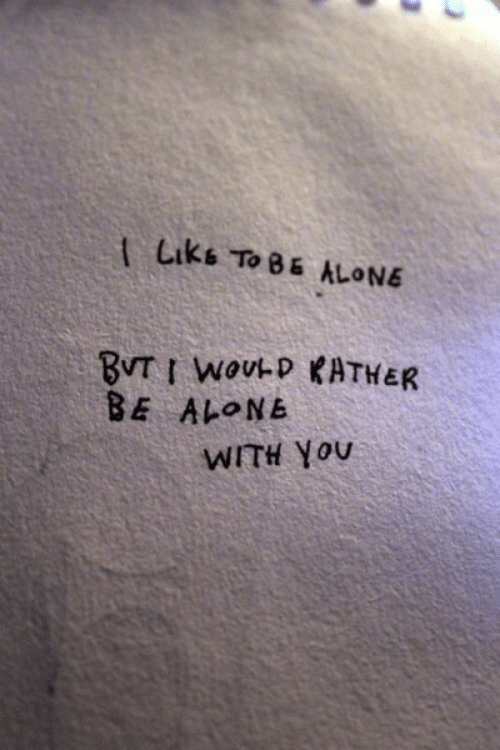Being Alone, You, and Liks: Liks To BE ALONE  BUTI WOUD KATHER  BE ALONE  WITH YOU