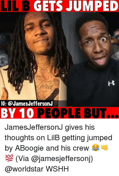 Lil B, Memes, and Worldstar: LIL B GETS JUMPED  IG: @JamesJeffersonJ  BY 10 PEOPLE BUT... JamesJeffersonJ gives his thoughts on LilB getting jumped by ABoogie and his crew 😂👊💯 (Via @jamesjeffersonj) @worldstar WSHH