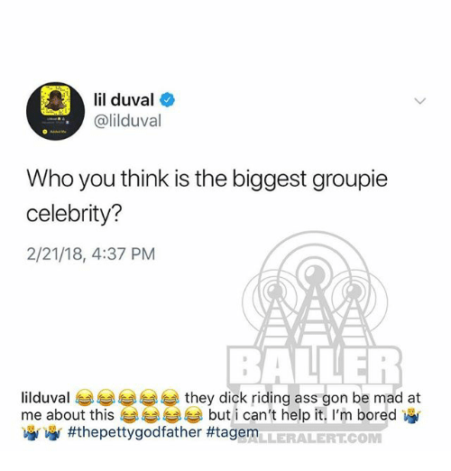i cant help it: lil duval  @lilduval  Who you think is the biggest groupie  celebrity?  2/21/18, 4:37 PM  BALLER  ilduval eg 부부부부 they dick riding ass gon be mad at  me about this  涵 #thepettygodfather #tagem  but i can't help it, I'm bored  LLERALERTCOM