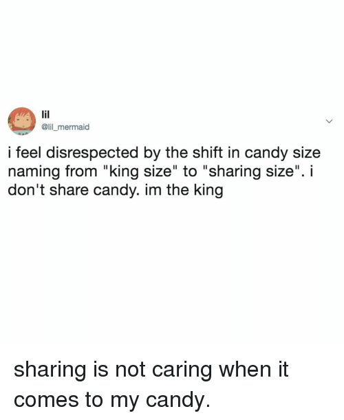"Candy, Relatable, and Mermaid: @lil _mermaid  i feel disrespected by the shift in candy size  naming from ""king size"" to ""sharing size"". i  don't share candy. im the king sharing is not caring when it comes to my candy."