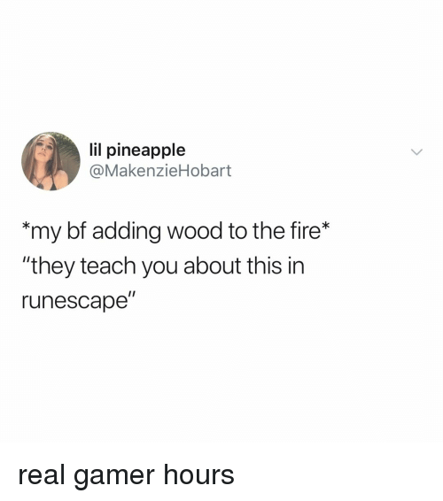 """Fire, Pineapple, and RuneScape: lil pineapple  @MakenzieHobart  my bf adding wood to the fire*  """"they teach you about this in  runescape"""" real gamer hours"""