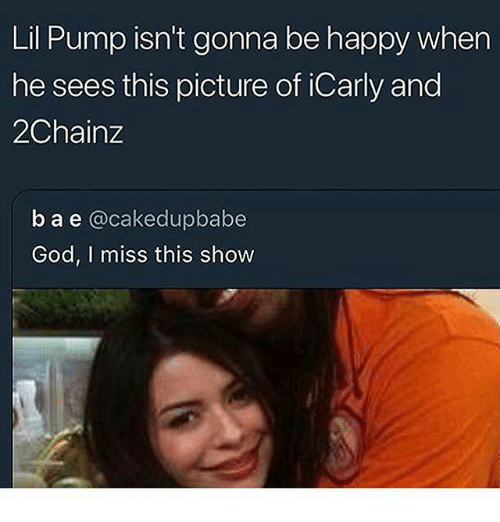 God, iCarly, and Memes: Lil Pump isn't gonna be happy when  he sees this picture of iCarly and  2Chainz  ba e @cakedupbabe  God, I miss this show