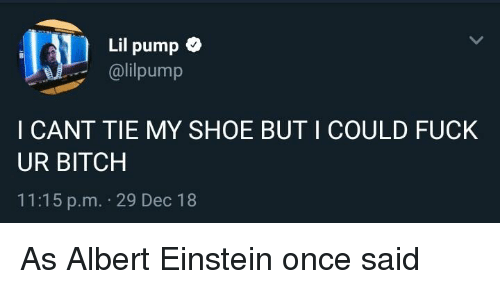 Lil Pump I CANT TIE MY SHOE BUT I COULD FUCK UR BITCH 1115